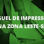 Aluguel-impressoras-zona-leste-sp
